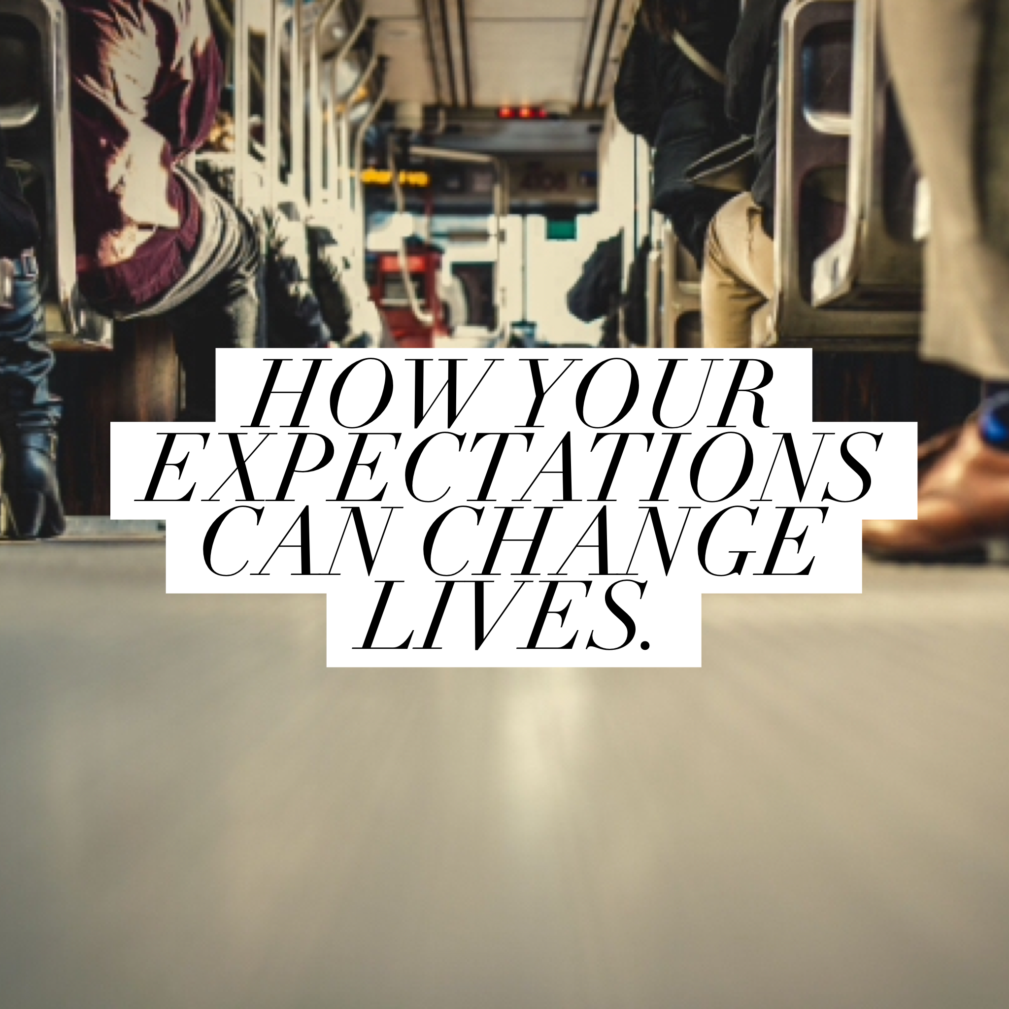how your expectations can change lives